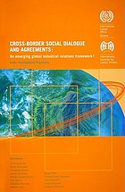 Cross-border social dialogue and agreements : an emerging global industrial relations framework?