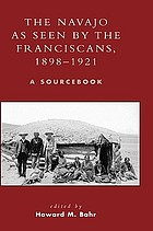 The Navajo as seen by the Franciscans, 1898-1921 : a sourcebook