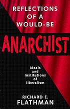 Reflections of a would-be anarchist : ideals and institutions of liberalism