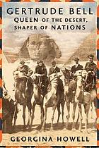 Gertrude Bell : queen of the desert, shaper of nationsQueen of the desert, shaper of nations