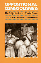 Oppositional consciousness : the subjective roots of social protest