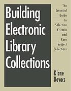 Building electronic library collections : the essential guide to selection criteria and core subject collections