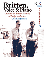 Britten, voice, & piano : lectures on the vocal music of Benjamin Britten