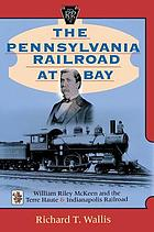 The Pennsylvania Railroad at bay : William Riley McKeen and the Terre Haute & Indianapolis Railroad