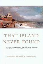 That island never found : essays and poems for Terence Brown