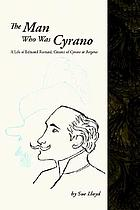 The man who was Cyrano : a life of Edmond Rostand, creator of Cyrano de Bergerac