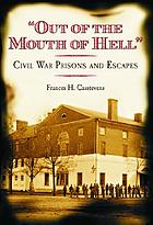 """""""Out of the mouth of hell"""" : Civil War prisons and escapes"""