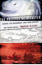 The politics of disaster : Katrina, big government, and a new strategy for future crises