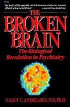 The broken brain : the biological revolution in psychiatry