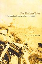Far Eastern tour : the Canadian infantry in Korea, 1950-1953