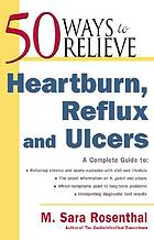 50 ways to relieve heartburn, reflux, and ulcers