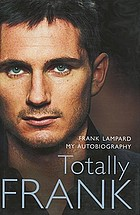 Totally Frank : the autobiography of Frank Lampard