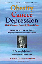 Obesity, cancer, depression : their common cause & natural cure