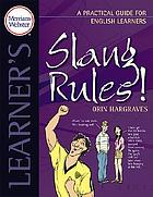 Slang rules! : a practical guide for English learners