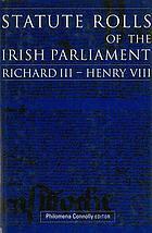 Statute rolls of the Irish Parliament : Richard III-Henry VIII