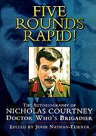 Five rounds rapid! : the autobiography of Nicholas Courtney, Doctor Who's Brigadier