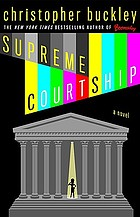 Supreme courtship : a novel