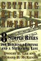 Getting rich in America : 8 simple rules for building a fortune and a satisfying life