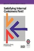 Satisfying internal customers first : a practical guide to improving internal and external customer satisfaction