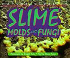 Slime, molds, and fungi