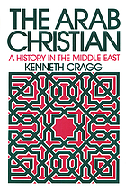 The Arab Christian : a history in the Middle East