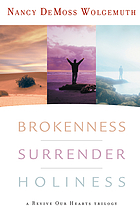Brokenness ; Surrender ; Holiness : a revive our hearts trilogy