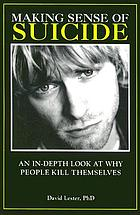 Making sense of suicide : an in-depth look at why people kill themselves