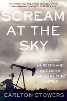 Scream at the sky : five Texas murders and one man's crusade for justice