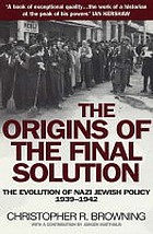 The origins of the Final Solution : the evolution of Nazi Jewish policy, September 1939-March 1942