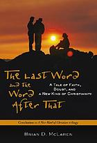 The last word and the word after that : a tale of faith, doubt, and a new kind of Christianity