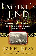 Empire's end : a history of the Far East from high colonialism to Hong Kong