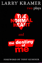 The normal heart and the destiny of me : two plays