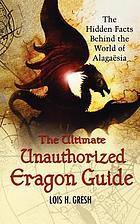 The ultimate unauthorized Eragon guide : the hidden facts behind the world of Alagaësia