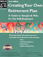 Creating your own retirement plan : a guide to keoghs & IRAs for the self-employed