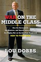 War on the middle class : how the government, big business, and special interest groups are waging war on the American dream and how to fight back