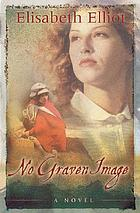 No graven image : a novel