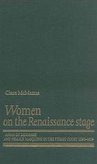 Women on the Renaissance stage : Anna of Denmark and female masquing in the Stuart court (1590-1619)