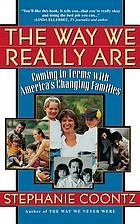 The way we really are : coming to terms with America's changing families