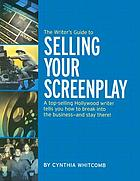 The writer's guide to selling your screenplay : a top-selling Hollywood writer tells you how to break into the business--and stay there!