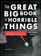 The great big book of horrible things : the definitive chronicle of history's 100 worst atrocities
