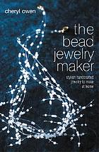 The bead jewelry maker : stylish handcrafted jewelry to make at home
