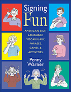 Signing fun : American Sign Language vocabulary, phrases, games & activities