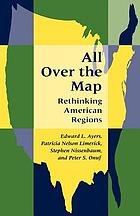All over the map : rethinking American regions