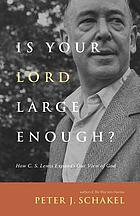 Is your Lord large enough? : how C.S. Lewis expands our view of God