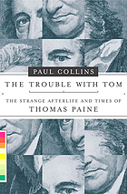 The trouble with Tom : the strange afterlife and times of Thomas Paine