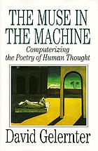 The muse in the machine : computerizing the poetry of human thought