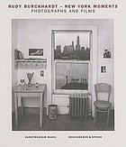 Rudy Burckhardt -- New York moments : photographs and films