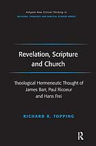 Revelation, scripture and church : theological hermeneutic thought of James Barr, Paul Ricoeur and Hans Frei
