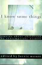 I know some things : stories about childhood by contemporary writers