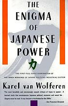 The enigma of Japanese power : people and politics in a stateless nation